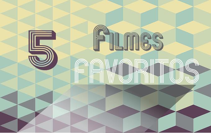 5 filmes favoritos